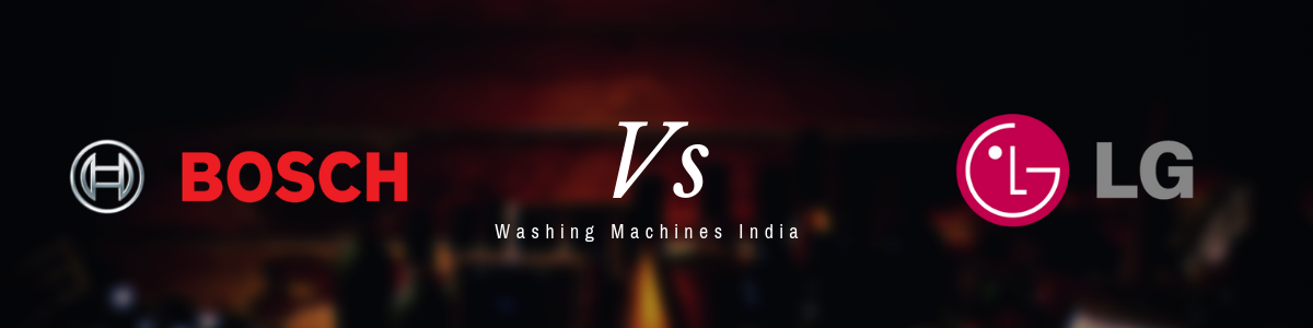 Bosch vs LG washing machine- Which is the better to buy