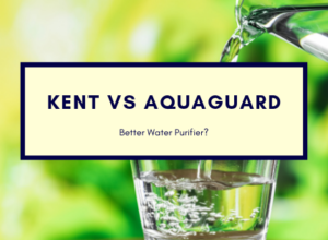 Kent vs Aquaguard - Which is the Better Water Purifier Brand in India?