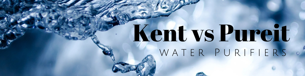Kent vs Pureit water purifiers comparison and review in India