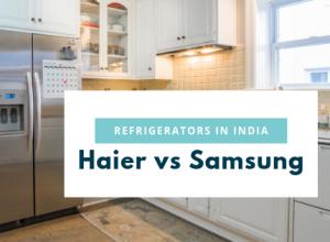 Haier vs Samsung Refrigerators in India - Review & Comparison