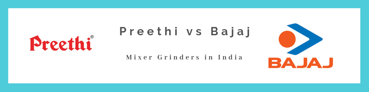 Preethi vs Bajaj Mixer Grinders in India - Review & Comparison