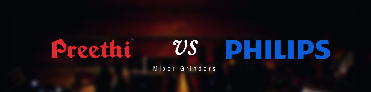 Preethi vs Philips Mixer Grinders in India - Review, Comparison & Differences