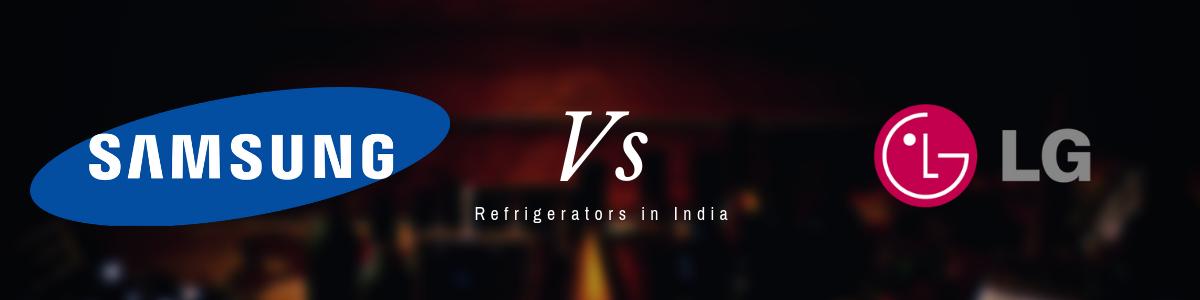 Samsung vs LG Refrigerators in India - Comparison & Review