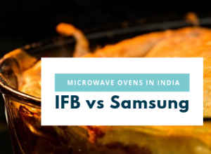 IFB vs Samsung Microwaves in India - Comparision of Microwave Oven Brands